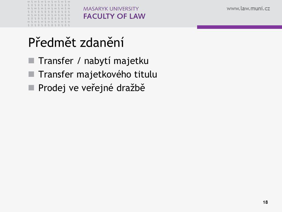 www.law.muni.cz Předmět zdanění Transfer / nabytí majetku Transfer majetkového titulu Prodej ve veřejné dražbě 18