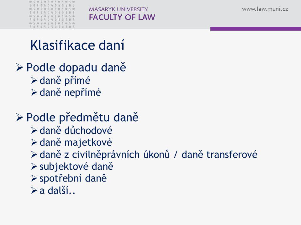 www.law.muni.cz Klasifikace daní  Podle dopadu daně  daně přímé  daně nepřímé  Podle předmětu daně  daně důchodové  daně majetkové  daně z civilněprávních úkonů / daně transferové  subjektové daně  spotřební daně  a další..