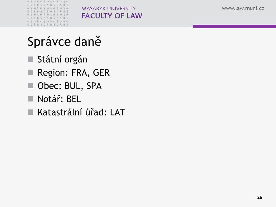 www.law.muni.cz Správce daně Státní orgán Region: FRA, GER Obec: BUL, SPA Notář: BEL Katastrální úřad: LAT 26