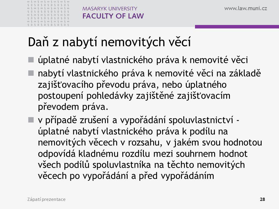 www.law.muni.cz Daň z nabytí nemovitých věcí úplatné nabytí vlastnického práva k nemovité věci nabytí vlastnického práva k nemovité věci na základě zajišťovacího převodu práva, nebo úplatného postoupení pohledávky zajištěné zajišťovacím převodem práva.