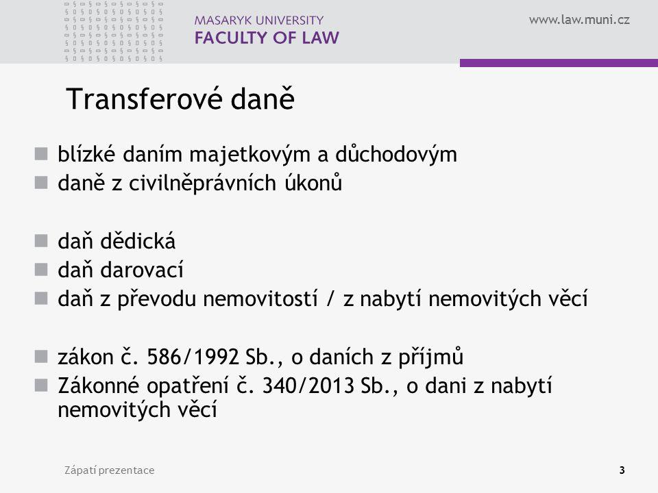 www.law.muni.cz Zápatí prezentace3 Transferové daně blízké daním majetkovým a důchodovým daně z civilněprávních úkonů daň dědická daň darovací daň z převodu nemovitostí / z nabytí nemovitých věcí zákon č.