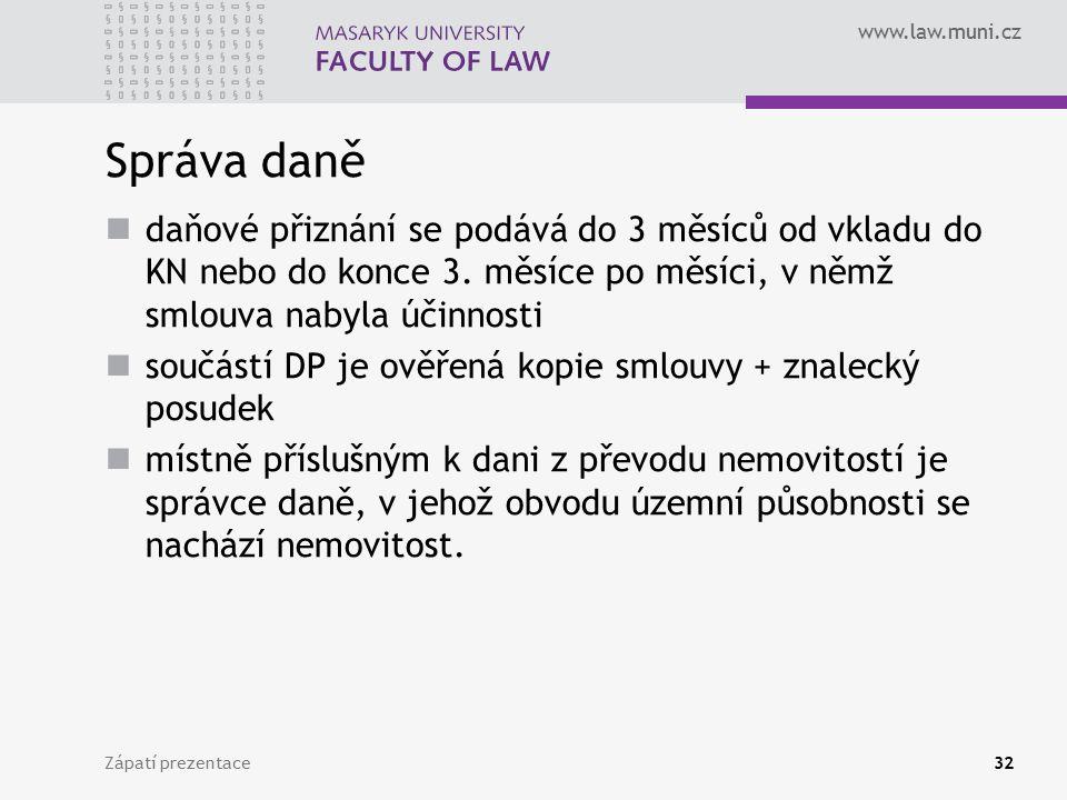 www.law.muni.cz Správa daně daňové přiznání se podává do 3 měsíců od vkladu do KN nebo do konce 3.