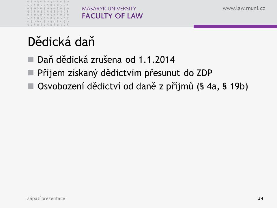 www.law.muni.cz Dědická daň Daň dědická zrušena od 1.1.2014 Příjem získaný dědictvím přesunut do ZDP Osvobození dědictví od daně z příjmů (§ 4a, § 19b) Zápatí prezentace34