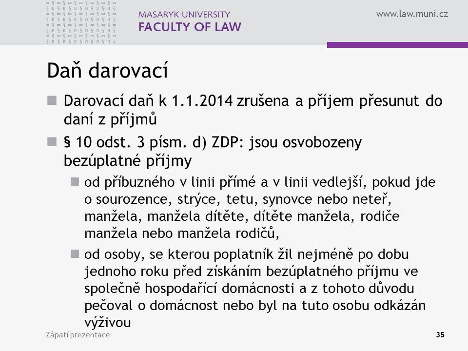 www.law.muni.cz Daň darovací Darovací daň k 1.1.2014 zrušena a příjem přesunut do daní z příjmů § 10 odst.