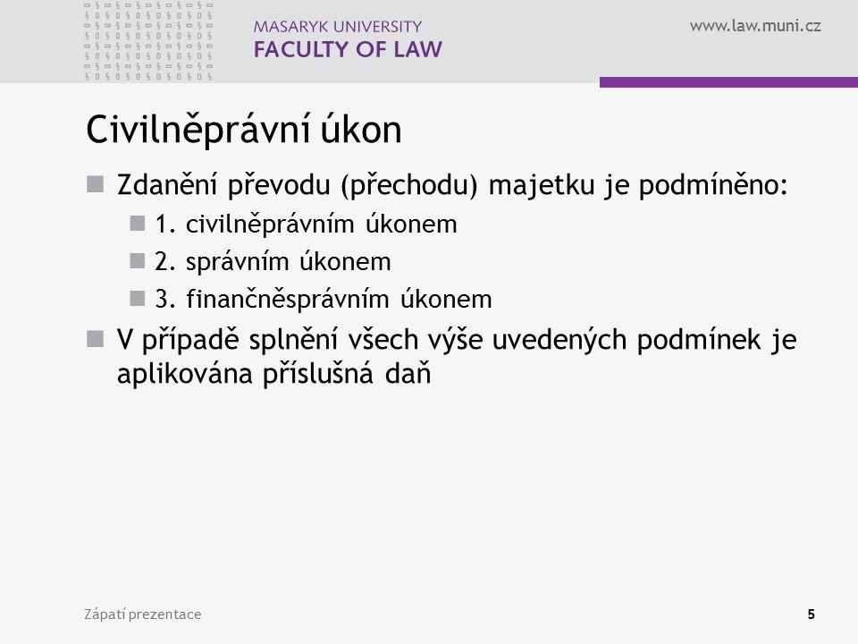 www.law.muni.cz Zápatí prezentace5 Civilněprávní úkon Zdanění převodu (přechodu) majetku je podmíněno: 1.