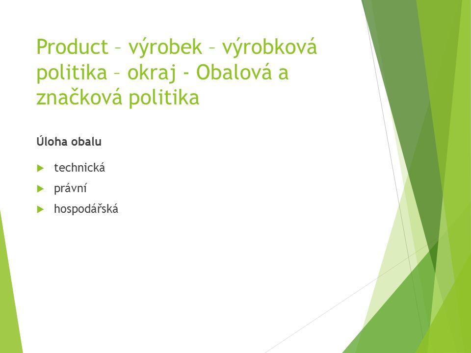 Product – výrobek – výrobková politika – okraj - Obalová a značková politika Úloha obalu  technická  právní  hospodářská