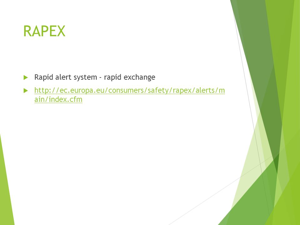 RAPEX  Rapid alert system - rapid exchange  http://ec.europa.eu/consumers/safety/rapex/alerts/m ain/index.cfm http://ec.europa.eu/consumers/safety/rapex/alerts/m ain/index.cfm