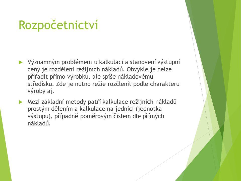Rozpočetnictví  Významným problémem u kalkulací a stanovení výstupní ceny je rozdělení režijních nákladů.