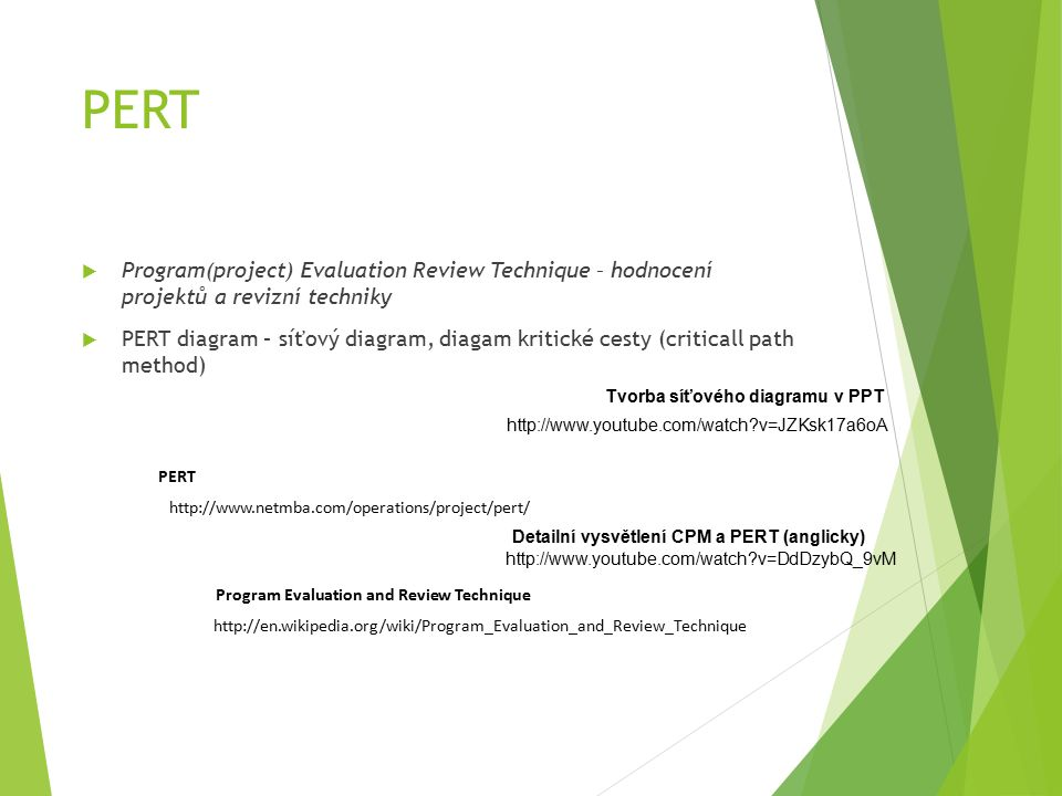 PERT  Program(project) Evaluation Review Technique – hodnocení projektů a revizní techniky  PERT diagram – síťový diagram, diagam kritické cesty (cr