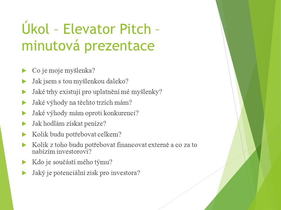 Úkol – Elevator Pitch – minutová prezentace  Co je moje myšlenka.
