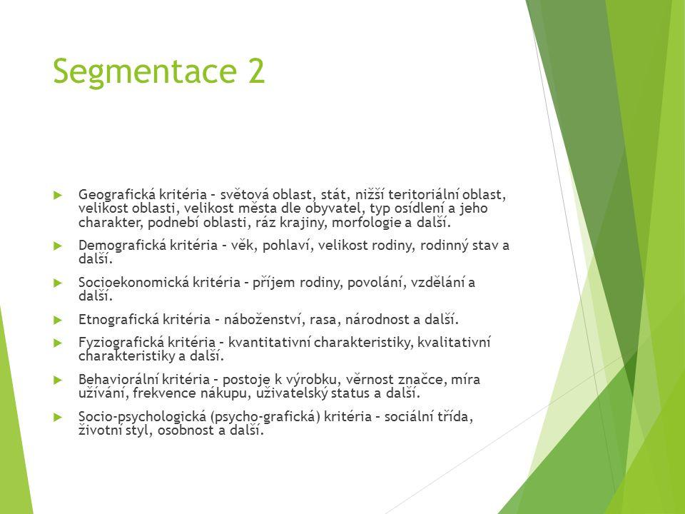 Segmentace 2  Geografická kritéria – světová oblast, stát, nižší teritoriální oblast, velikost oblasti, velikost města dle obyvatel, typ osídlení a jeho charakter, podnebí oblasti, ráz krajiny, morfologie a další.
