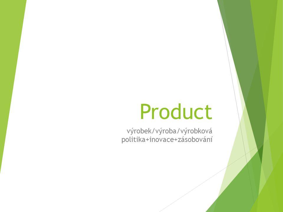 Product výrobek/výroba/výrobková politika+inovace+zásobování