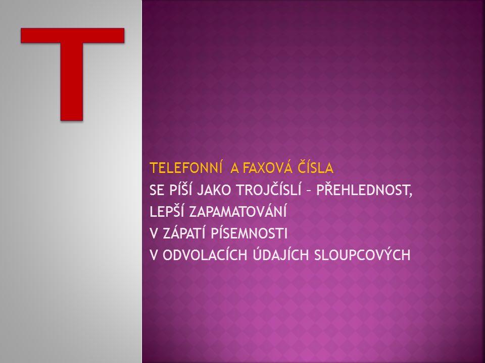 TELEFONNÍ A FAXOVÁ ČÍSLA SE PÍŠÍ JAKO TROJČÍSLÍ – PŘEHLEDNOST, LEPŠÍ ZAPAMATOVÁNÍ V ZÁPATÍ PÍSEMNOSTI V ODVOLACÍCH ÚDAJÍCH SLOUPCOVÝCH