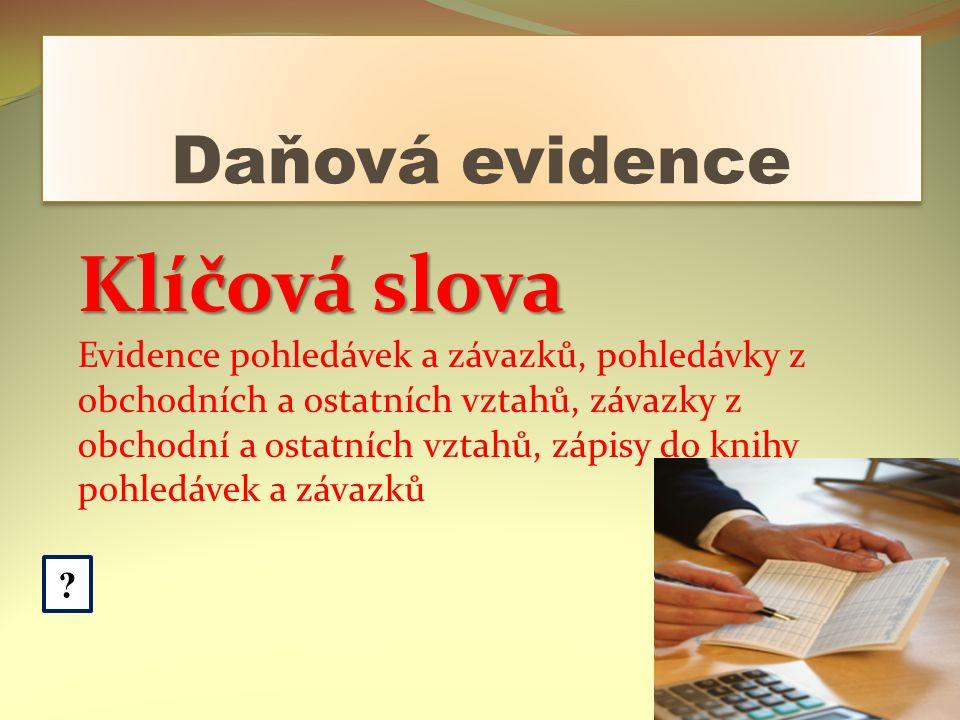Daňová evidence ? Klíčová slova Evidence pohledávek a závazků, pohledávky z obchodních a ostatních vztahů, závazky z obchodní a ostatních vztahů, zápi