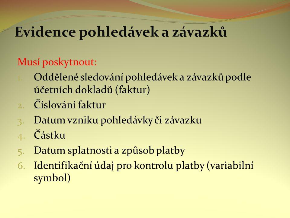 Evidence pohledávek a závazků Musí poskytnout: 1. Oddělené sledování pohledávek a závazků podle účetních dokladů (faktur) 2. Číslování faktur 3. Datum