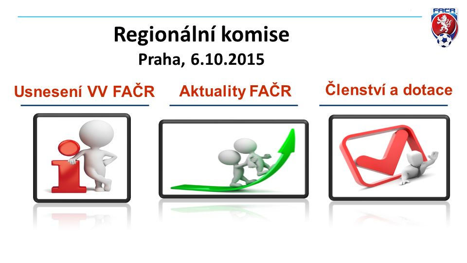 Regionální komise Praha, 6.10.2015 Usnesení VV FAČR Členství a dotace Aktuality FAČR
