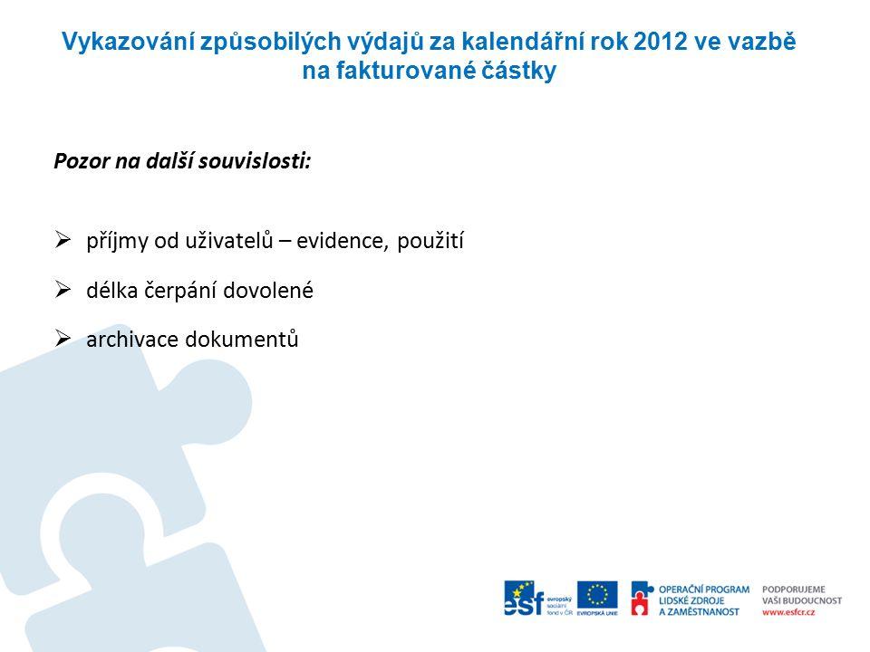 Vykazování způsobilých výdajů za kalendářní rok 2012 ve vazbě na fakturované částky Pozor na další souvislosti:  příjmy od uživatelů – evidence, použití  délka čerpání dovolené  archivace dokumentů