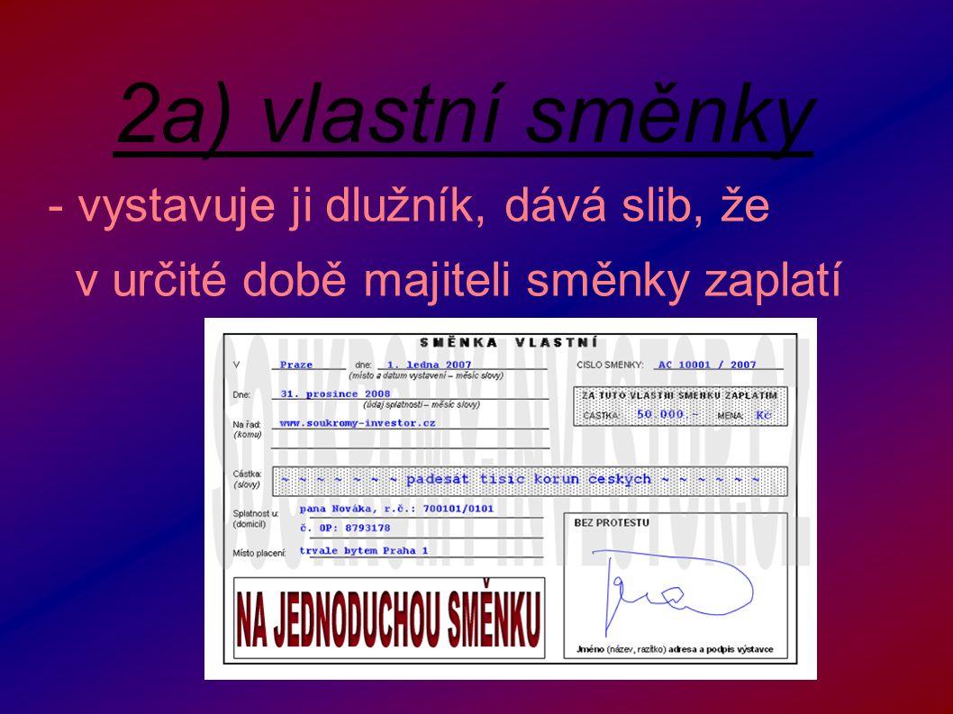 2a) vlastní směnky - vystavuje ji dlužník, dává slib, že v určité době majiteli směnky zaplatí