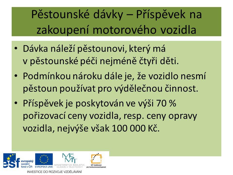 Pěstounské dávky – Příspěvek na zakoupení motorového vozidla Dávka náleží pěstounovi, který má v pěstounské péči nejméně čtyři děti.