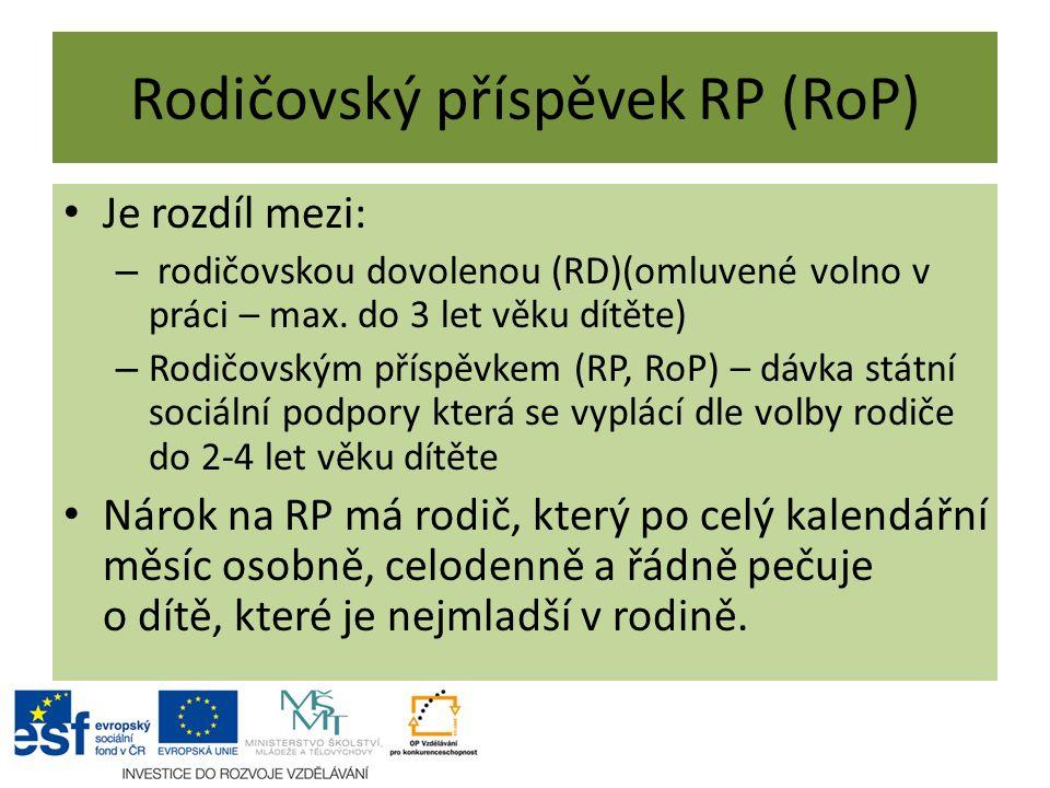 Rodičovský příspěvek RP (RoP) Je rozdíl mezi: – rodičovskou dovolenou (RD)(omluvené volno v práci – max.