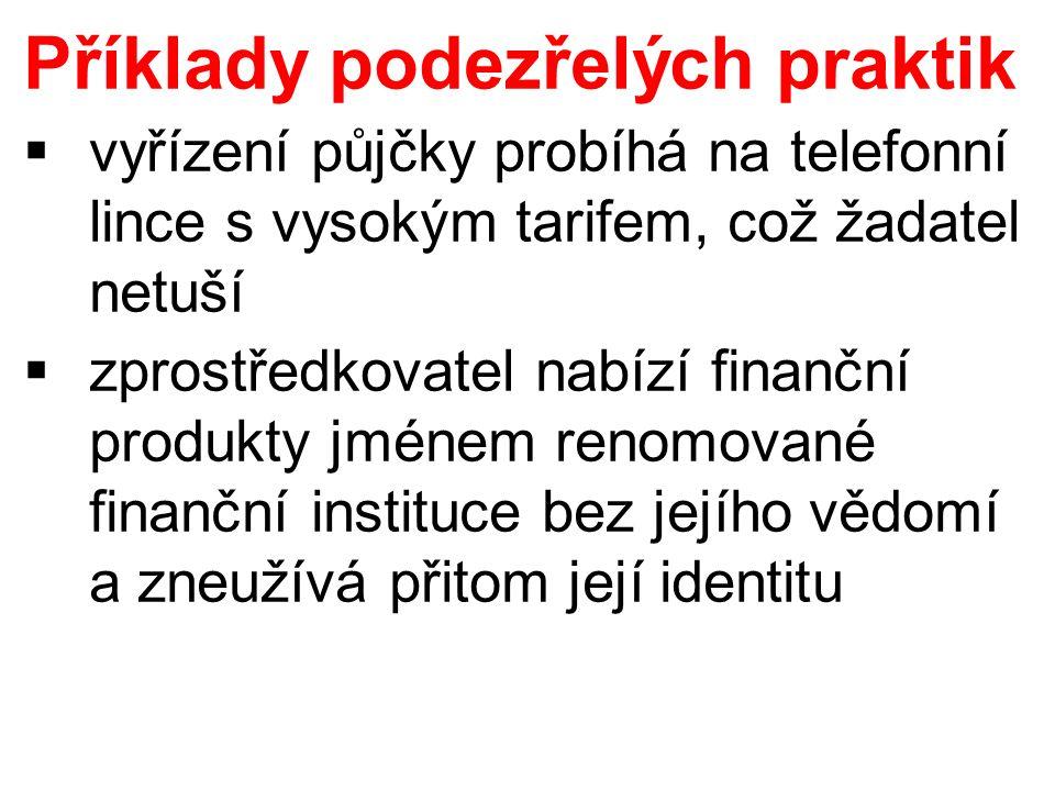 Příklady podezřelých praktik  vyřízení půjčky probíhá na telefonní lince s vysokým tarifem, což žadatel netuší  zprostředkovatel nabízí finanční produkty jménem renomované finanční instituce bez jejího vědomí a zneužívá přitom její identitu