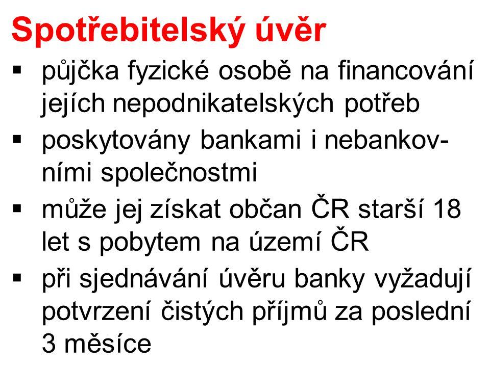  půjčka fyzické osobě na financování jejích nepodnikatelských potřeb  poskytovány bankami i nebankov- ními společnostmi  může jej získat občan ČR starší 18 let s pobytem na území ČR  při sjednávání úvěru banky vyžadují potvrzení čistých příjmů za poslední 3 měsíce