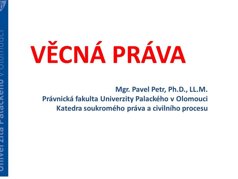 VĚCNÁ PRÁVA Mgr. Pavel Petr, Ph.D., LL.M.
