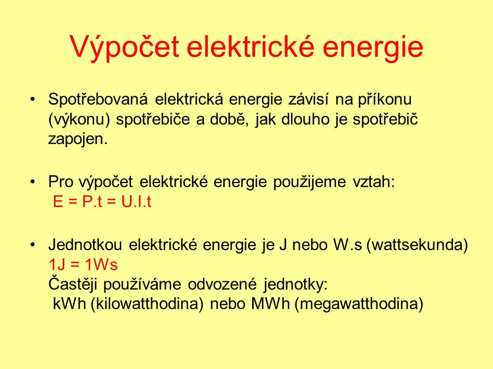 Výpočet elektrické energie Spotřebovaná elektrická energie závisí na příkonu (výkonu) spotřebiče a době, jak dlouho je spotřebič zapojen.