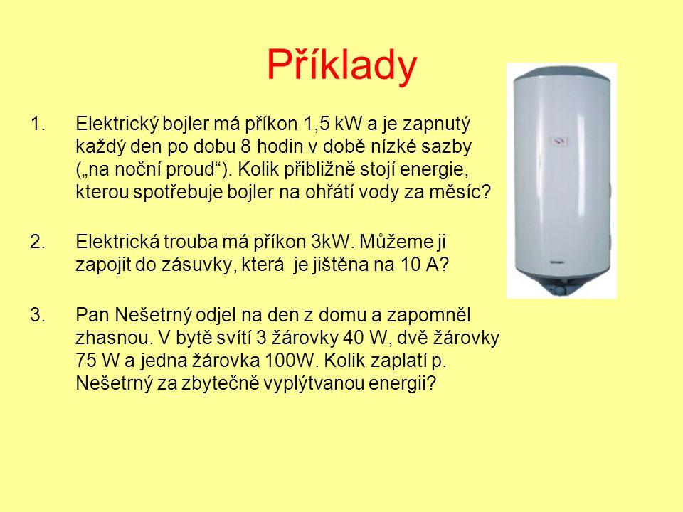 """Příklady 1.Elektrický bojler má příkon 1,5 kW a je zapnutý každý den po dobu 8 hodin v době nízké sazby (""""na noční proud )."""
