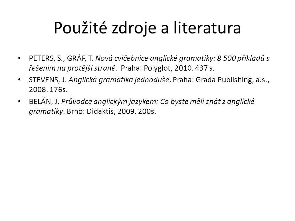 Použité zdroje a literatura PETERS, S., GRÁF, T. Nová cvičebnice anglické gramatiky: 8 500 příkladů s řešením na protější straně. Praha: Polyglot, 201