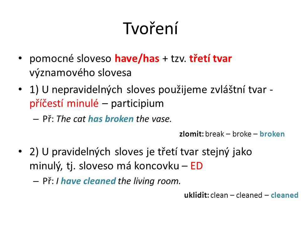 Tvoření pomocné sloveso have/has + tzv.