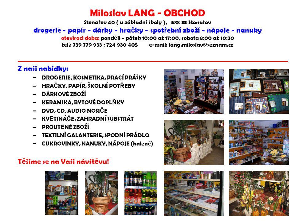 Miloslav LANG - OBCHOD Stona ř ov 40 ( u základní školy ), 588 33 Stona ř ov drogerie - papír - dárky - hra č ky - spot ř ební zboží - nápoje - nanuky