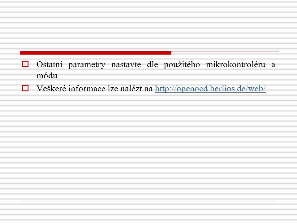 Ostatní parametry nastavte dle použitého mikrokontroléru a módu  Veškeré informace lze nalézt na http://openocd.berlios.de/web/http://openocd.berlios.de/web/