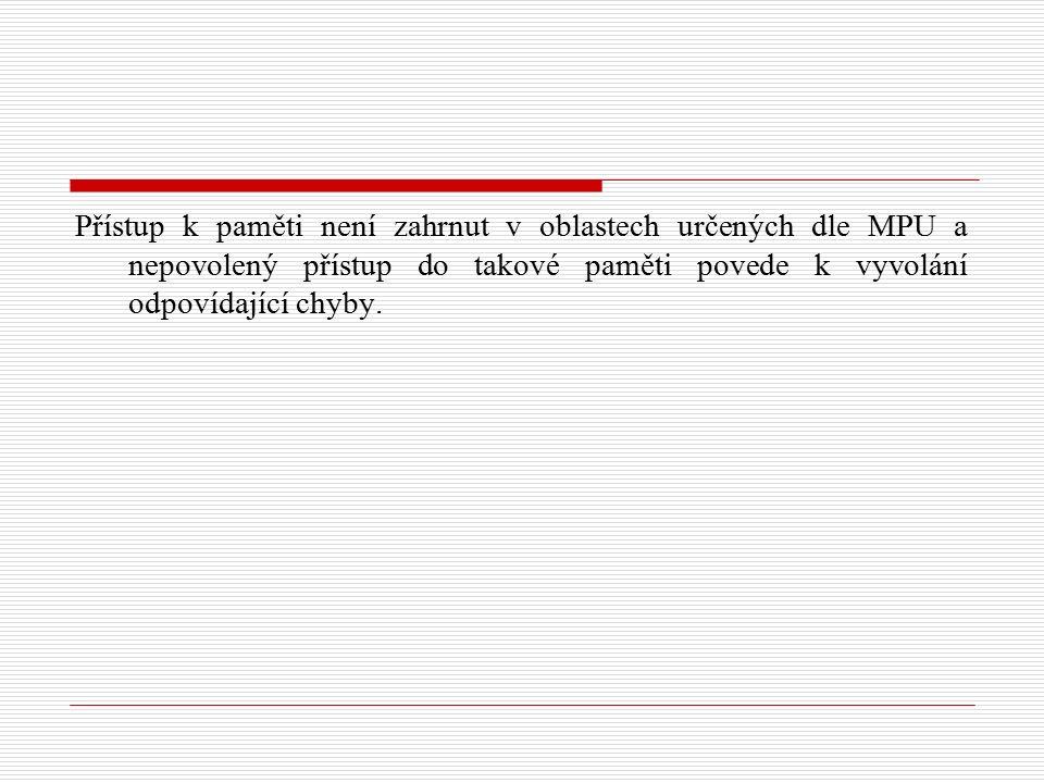 Přístup k paměti není zahrnut v oblastech určených dle MPU a nepovolený přístup do takové paměti povede k vyvolání odpovídající chyby.