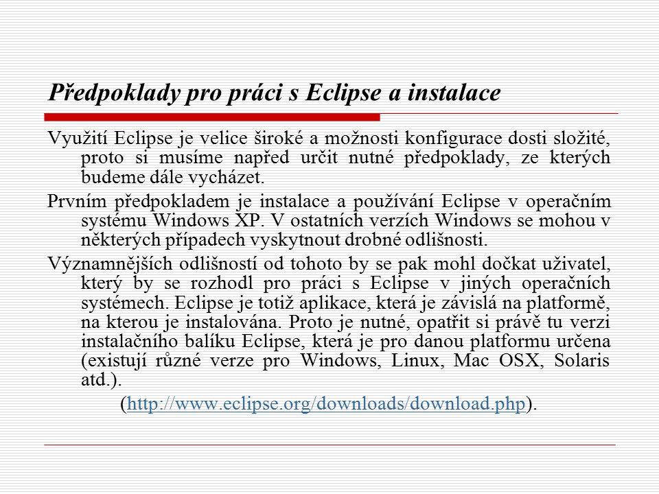 Předpoklady pro práci s Eclipse a instalace Využití Eclipse je velice široké a možnosti konfigurace dosti složité, proto si musíme napřed určit nutné předpoklady, ze kterých budeme dále vycházet.