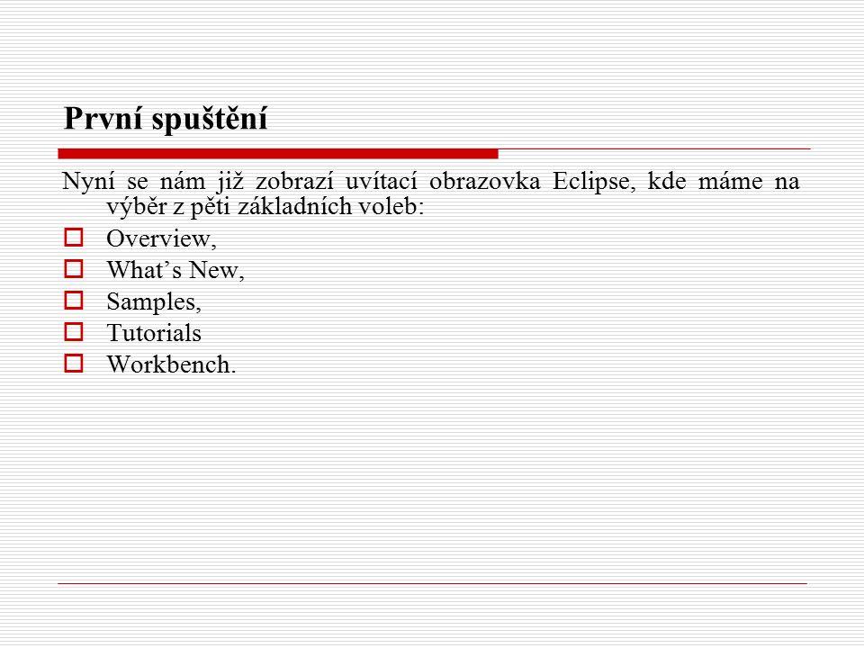 První spuštění Nyní se nám již zobrazí uvítací obrazovka Eclipse, kde máme na výběr z pěti základních voleb:  Overview,  What's New,  Samples,  Tutorials  Workbench.