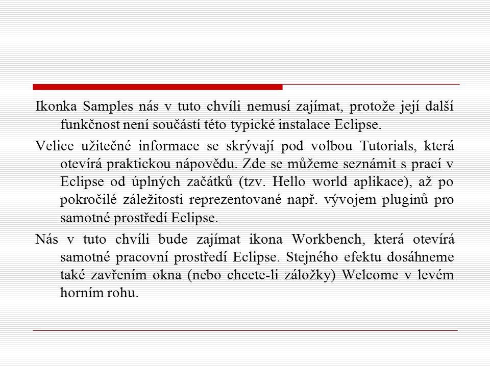 Ikonka Samples nás v tuto chvíli nemusí zajímat, protože její další funkčnost není součástí této typické instalace Eclipse.