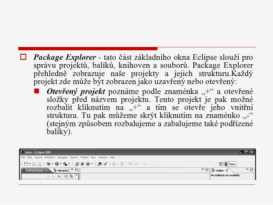 Package Explorer - tato část základního okna Eclipse slouží pro správu projektů, balíků, knihoven a souborů.
