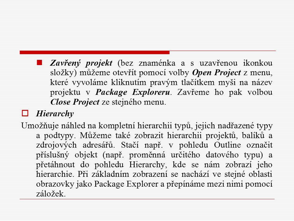 Zavřený projekt (bez znaménka a s uzavřenou ikonkou složky) můžeme otevřít pomocí volby Open Project z menu, které vyvoláme kliknutím pravým tlačítkem myši na název projektu v Package Exploreru.