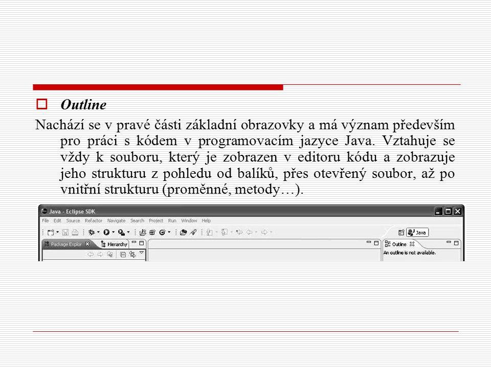  Outline Nachází se v pravé části základní obrazovky a má význam především pro práci s kódem v programovacím jazyce Java.