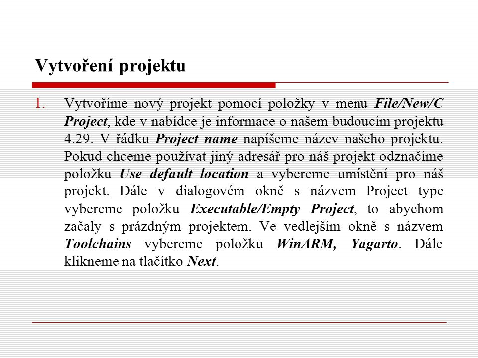 Vytvoření projektu 1.Vytvoříme nový projekt pomocí položky v menu File/New/C Project, kde v nabídce je informace o našem budoucím projektu 4.29.