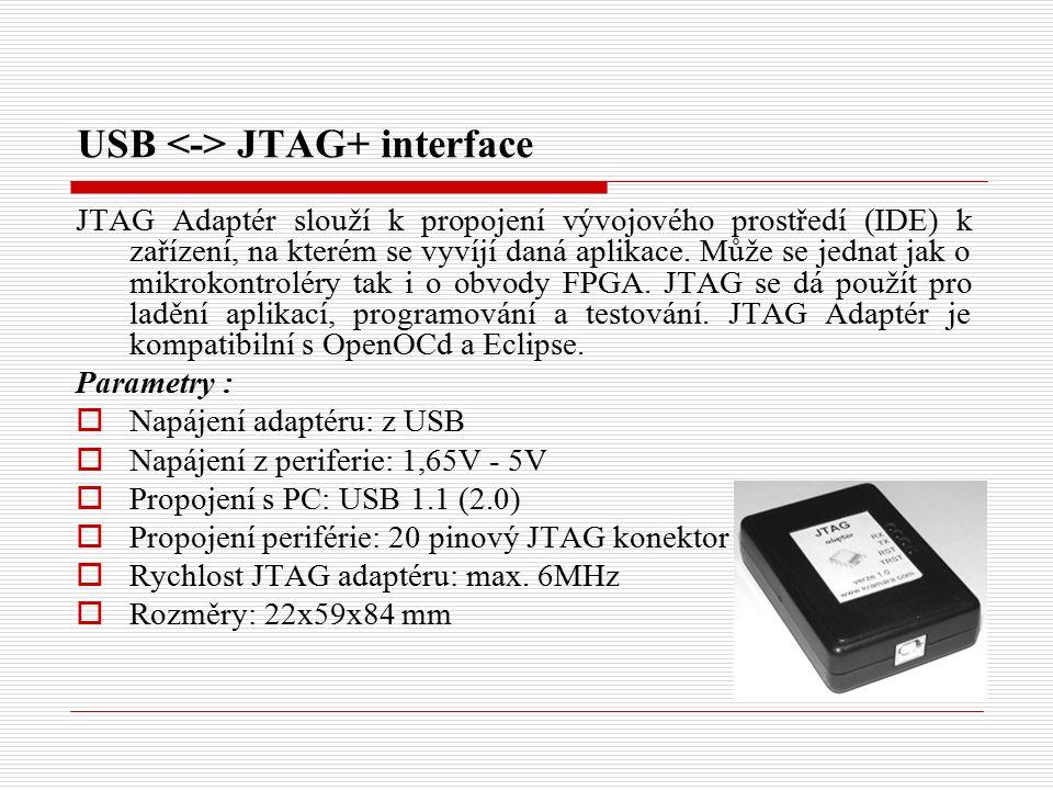 USB JTAG+ interface JTAG Adaptér slouží k propojení vývojového prostředí (IDE) k zařízení, na kterém se vyvíjí daná aplikace.