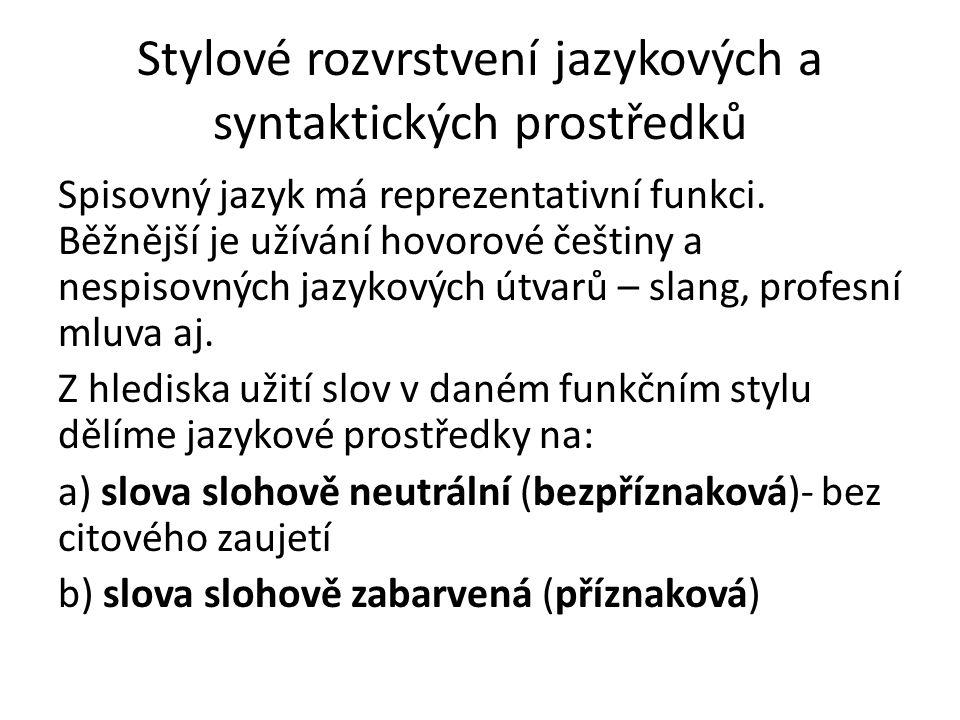 Stylové rozvrstvení jazykových a syntaktických prostředků Spisovný jazyk má reprezentativní funkci.