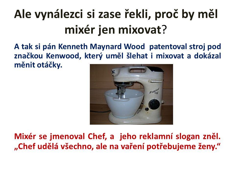 Ale vynálezci si zase řekli, proč by měl mixér jen mixovat.