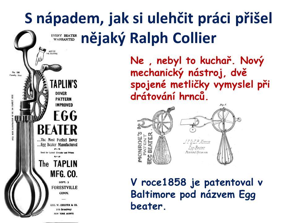 S nápadem, jak si ulehčit práci přišel nějaký Ralph Collier Ne, nebyl to kuchař.
