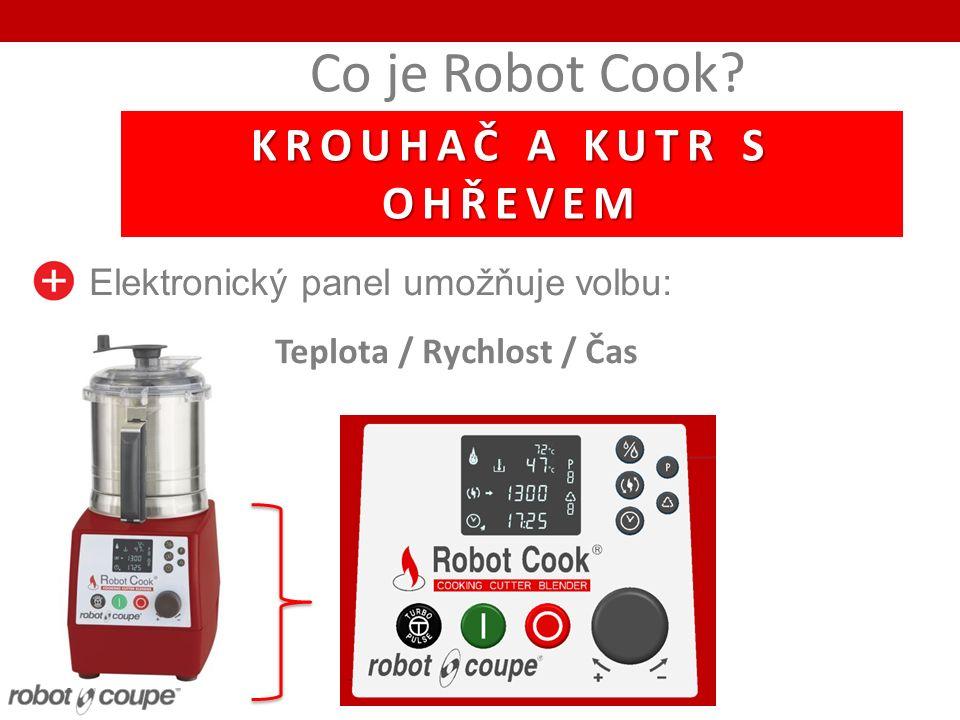 Co je Robot Cook? Elektronický panel umožňuje volbu: Teplota / Rychlost / Čas KROUHAČ A KUTR S OHŘEVEM