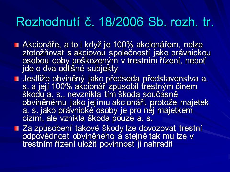 Rozhodnutí č. 18/2006 Sb. rozh. tr. Akcionáře, a to i když je 100% akcionářem, nelze ztotožňovat s akciovou společností jako právnickou osobou coby po