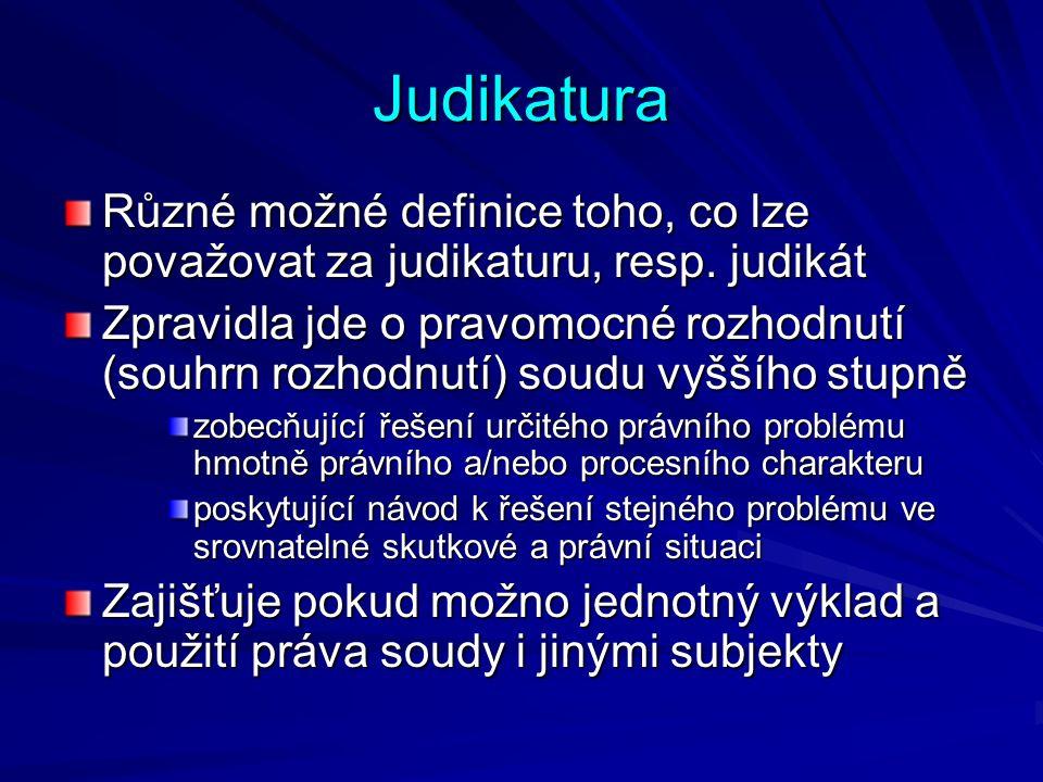 Judikatura Různé možné definice toho, co lze považovat za judikaturu, resp. judikát Zpravidla jde o pravomocné rozhodnutí (souhrn rozhodnutí) soudu vy
