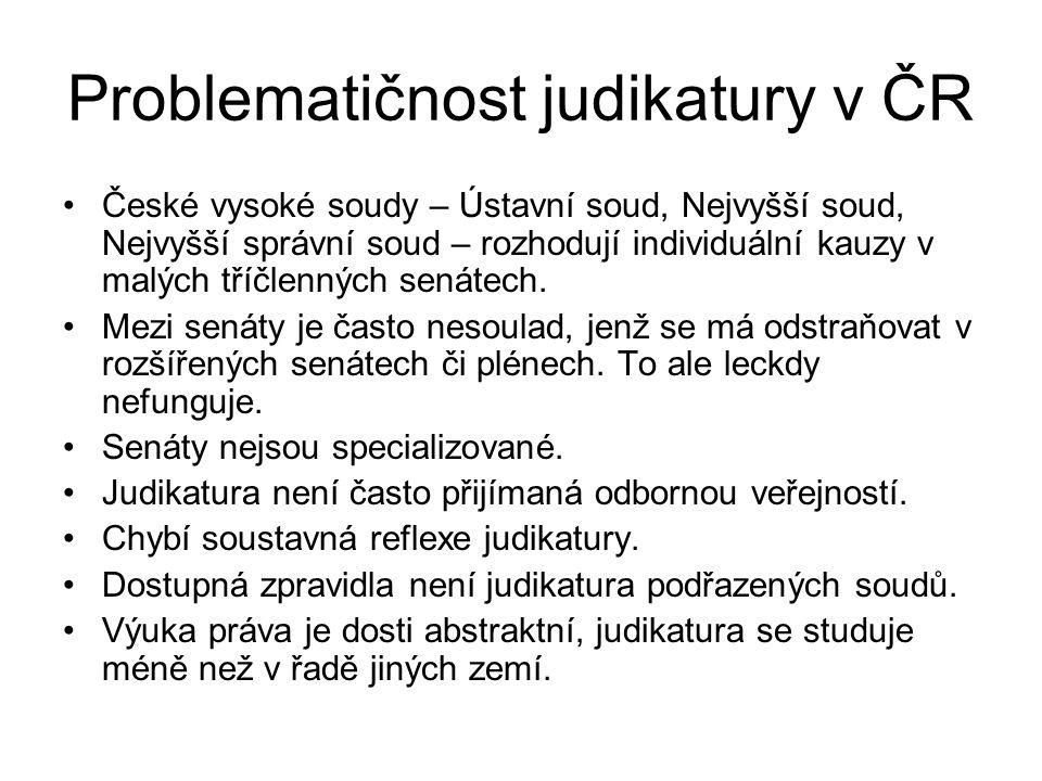 Problematičnost judikatury v ČR České vysoké soudy – Ústavní soud, Nejvyšší soud, Nejvyšší správní soud – rozhodují individuální kauzy v malých tříčlenných senátech.
