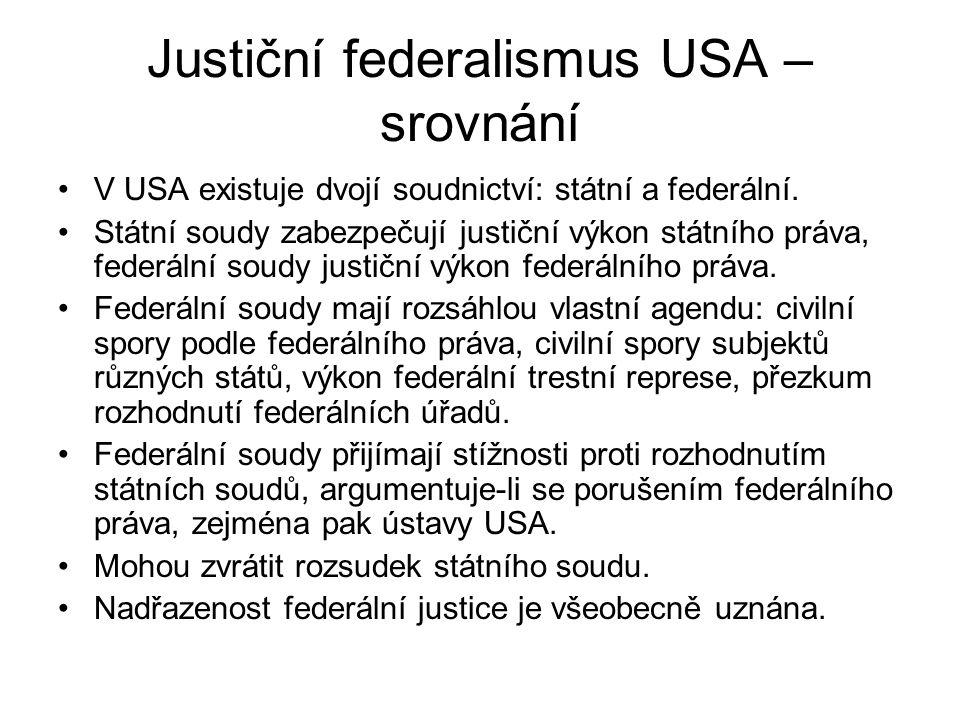 Justiční federalismus USA – srovnání V USA existuje dvojí soudnictví: státní a federální.